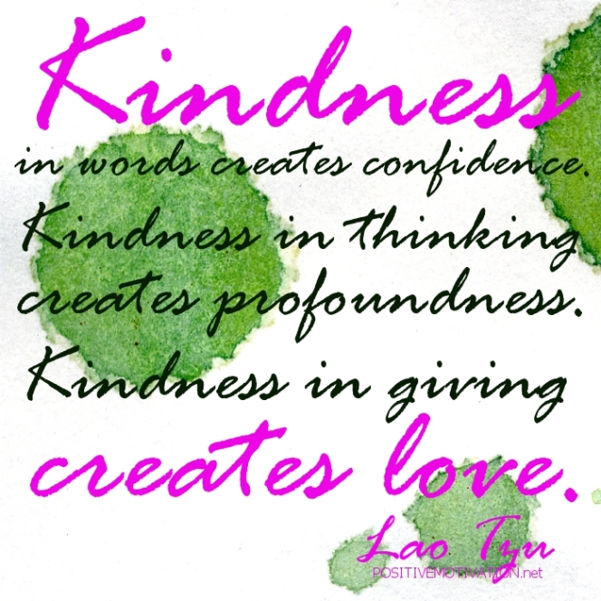 Quotes.Kindness-in-words-creates-confidence.-Kindness-in-thinking-creates-profoundness.-Kindness-in-giving-creates-love